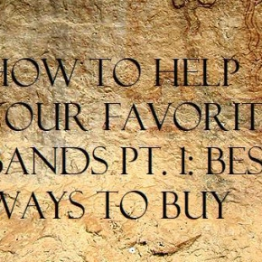 How to Help Your Favorite Bands Pt. 1: Best Ways toBuy