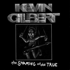 """Prog Redemption: Kevin Gilbert, """"The Shaming of theTrue"""""""
